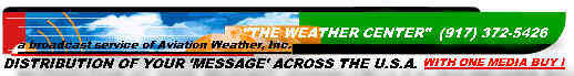 As a weather broadcast 'sponsor', your message will be seen and heard !     ...     so e-mail us at: WXCENTER @ aol.com !