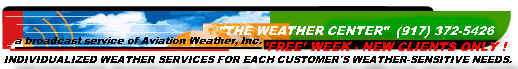 Individualized weather services for each customer's weather-sensitive needs !     ...     so e-mail us at: WXCENTER @ aol.com !